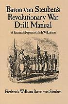 Baron von Steuben's Revolutionary War drill manual : a facsimile reprint of the 1794 edition