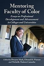 Mentoring faculty of color : essays on professional development and advancement in colleges and universities
