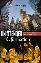 The unintended Reformation : how a religious revolution secularized society
