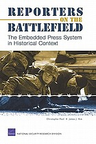 Reporters on the battlefield : the embedded press system in historical context