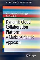 Dynamic cloud collaboration platform : a market-oriented approach