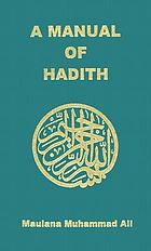 A manual of hadith / by Maulana Muhammad Ali.