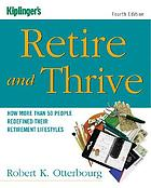 Kiplinger's retire and thrive : how more than 50 people redefined their retirement lifestyles