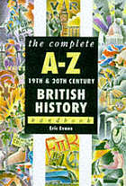 The complete A-Z 19th- and 20th-century British history handbook