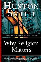 Why religion matters : the fate of the human spirit in an age of disbelief