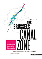 THE BRUSSELS CANAL ZONE : Negotiating visions for urban planning.