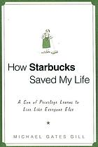 How Starbucks saved my life : a son of privilege learns to live like everyone else