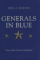 Generals in blue : lives of the Union commanders