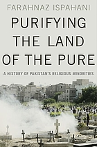 Purifying the land of the pure : a history of Pakistan's religious minorities