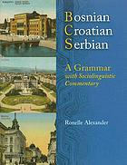 Bosnian, Croatian, Serbian, a grammar : with sociolinguistic commentary