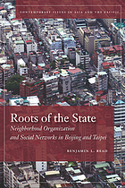 Roots of the state : neighborhood organization and social networks in Beijing and Taipei