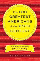 The 100 greatest Americans of the 20th century : a social justice hall of fame