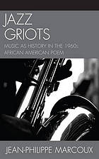 Jazz griots : music as history in the 1960s African American poem