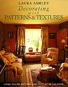 Laura Ashley decorating with patterns & textures : using color, pattern, and texture in the home