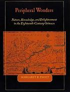 Peripheral wonders : nature, knowledge, and enlightenment in the eighteenth-century Orinoco