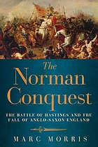 The Norman conquest : the battle of Hastings and the fall of Anglo-Saxon England