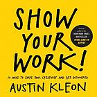 Show your work! : 10 ways to share your creativity and discovered