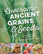 Awesome ancient grains & seeds : a garden-to-kitchen guide : includes 50 vegetarian recipes