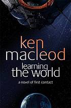 Learning the world : a novel of first contact