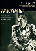 Toussaint Louverture : the story of the only successful slave revolt in history : a play in three acts
