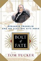 Bolt of fate : Benjamin Franklin and his electric kite hoax
