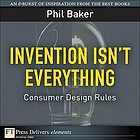 Invention isn't everything : consumer design rules