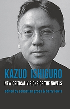 Kazuo Ishiguro : new critical visions of the novels