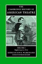 The Cambridge History of American Theatre Volume 1. Beginnings to 1870
