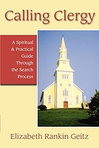Calling clergy : a spiritual & practical guide through the search process