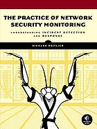 The practice of network security monitoring : understanding incident detection and response