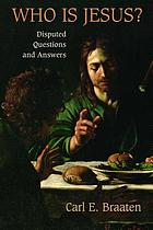 Who is Jesus? : disputed questions and answers