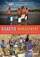 Disaster management : international lessons in risk reduction, response and recovery
