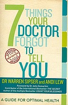 7 things your doctor forgot to tell you : a guide for optimal health