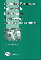 Creating business value with information technology : challenges and solutions