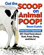 Get the scoop on animal poop! : from lions to tapeworms, 251 cool facts about scat, frass, dung & more!