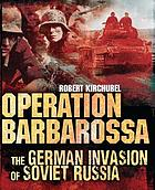 Operation Barbarossa : the German invasion of Soviet Russia