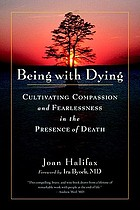 Being with dying : cultivating compassion and fearlessness in the presence of death
