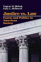 Justice vs. law : courts and politics in American society