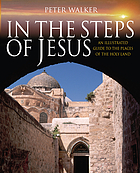In the steps of Jesus : an illustrated guide to the places of the Holy Land