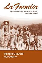 La familia : Chicano families in the urban Southwest, 1848 to the present