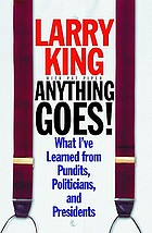 Anything goes! : what I've learned from pundits, politicians, and presidents
