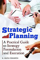 Strategic planning : a practical guide to strategy formulation and execution