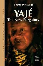 Yajé : the new purgatory : encounters with Ayahuasca