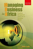 Managing business in Africa : practical management theory for an emerging market