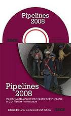 Pipeline asset management : maximizing performance of our pipeline infrastructure : proceedings of Pipelines Congress 2008, July 22-27, Atlanta, GA