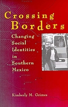 Crossing borders : changing social identities in southern Mexico