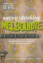 Eating and drinking Melbourne 2012 : over 700 of the best restaurants, nifty bars and cheap treats