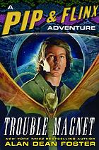 Trouble magnet : a Pip & Flinx adventure