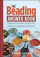 The beading answer book : solutions to every problem you'll ever face : answers to every question you'll ever ask