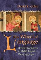 The wheel of language : representing speech in Middle English poetry, 1377-1422
